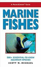 Marine Fishes : 500+ Essential-to-Know Aquarium Species by Scott W. Michael