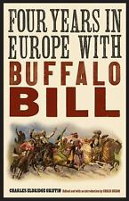 The Papers of William F. Buffalo Bill Cody: Four Years in Europe with Buffalo...