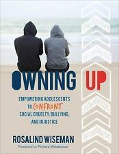 Owning Up : Empowering Adolescents to Confront Social Cruelty, Bullying, and...