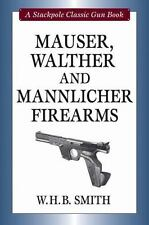MAUSER, WALTHER and MANNLICHER FIREARMS by W. H. B. Smith ~ First Edition
