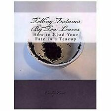 Telling Fortunes by Tea Leaves : How to Read Your Fate in a Teacup by Cicely...