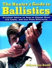 Hunter's Guide to Ballistics : Practical Advice on How to Choose Guns & Loads