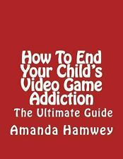 How to End Your Child's Video Game Addiction - the Ultimate Guide by Amanda...