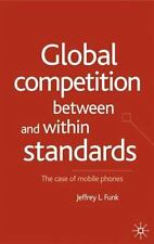 Global Competition Between and Within Standards : The Case of Mobile Phones...