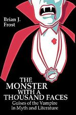 The Monster with a Thousand Faces : Guises of the Vampire in Myth and...