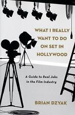 What I Really Want to Do on Set in Hollywood : A Guide to Real Jobs in the...