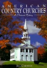 American Country Churches : A Pictorial History by Jill Caravan (1996,...