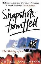 Snapshots from Hell : The Making of an MBA by Peter Robinson (2005,...