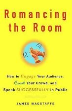 Romancing the Room: How to Engage Your Audience, Court Your Crowd, and Speak Suc