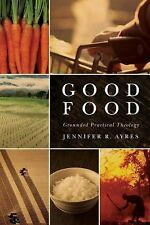Good Food : Grounded Practical Theology by Jennifer R. Ayres (2013, Hardcover)