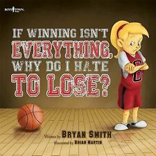 If Winning Isn't Everything, Why Do I Hate to Lose? by Bryan Smith (2015,...
