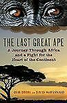 The Last Great Ape: A Journey Through Africa and a Fight for the Heart of the Co