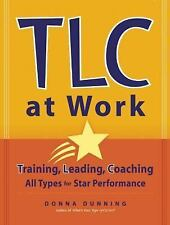 TLC at Work: Training, Leading, Coaching All Types for Star Performance, Donna D