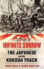 The Path of Infinite Sorrow: The Japanese on the Kokoda Track by Collie, Craig,
