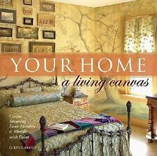 Your Home A Living Canvas: Create Stunning Faux Finishes & Murals with Paint