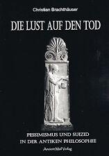 DIE LUST AUF DEN TOD - Pessimismus und Suizid in der antiken Philosophie - BUCH