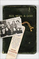 Sex, Mom, and God: How the Bible's Strange Take on Sex Led to Crazy Politics--a