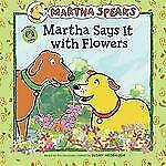 Martha Speaks: Martha Says It with Flowers (Picture Book)-ExLibrary
