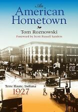 An American Hometown : Terre Haute, Indiana 1927 by Tom Roznowski (2009,...