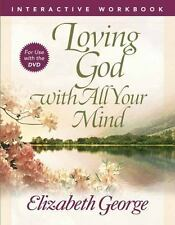 Loving God with All Your Mind Interactive Workbook by Elizabeth George (2010,...