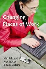 Changing Places of Work by Alan Felstead, Nick Jewson and Sally Walters...