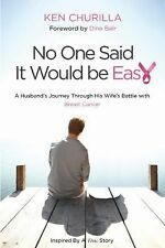 No One Said It Would Be Easy: A Husband's Journey Through His Wife's Battle With
