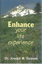 Enhance Your Life Experience Dr. Joseph B. Strauss paperback new