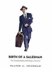 Birth of a Salesman: The Transformation of Selling in America by Friedman, Walt