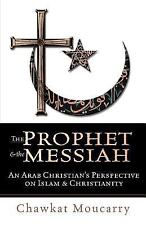 The Prophet & the Messiah : An Arab Christian's Perspective on Islam & Christian