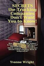 Secrets the Trucking Companies Don't Want You to Know! by Yvonne Wright...