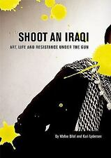 Shoot an Iraqi: Art, Life and Resistance Under the Gun-ExLibrary
