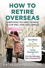 How to Retire Overseas: Everything You Need to Know to Live Well (for Less) Abro