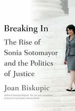 Breaking In : The Rise of Sonia Sotomayor and the Politics of Biskupic by...