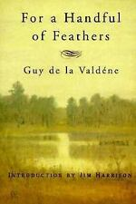 For a Handful of Feathers by Guy De la Valdene (1997, Paperback, Reprint)
