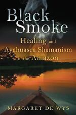 Very Good, Black Smoke: Healing and Ayahuasca Shamanism in the Amazon, De Wys, M
