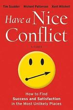 Have a Nice Conflict: How to Find Success and Satisfaction in the Most Unlikely