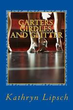 Garters, Girdles, and Glitter : Ruby's Story by Kathryn Lipsch (2012, Paperback)