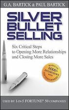Silver Bullet Selling: Six Critical Steps to Opening More Relationships and Clos