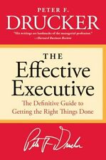 The Effective Executive: The Definitive Guide to Getting the Right Things...