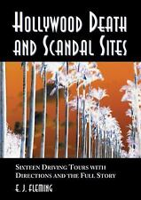 Hollywood Death and Scandal Sites : Sixteen Driving Tours with Directions and...