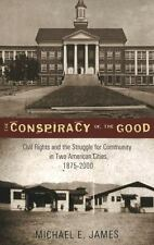 The Conspiracy of the Good: Civil Rights and the Struggle for Community in Two A