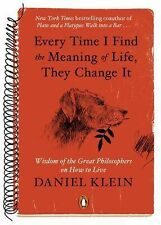 Every Time I Find the Meaning of Life, They Change It : Wisdom of the Great...