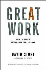Great Work : How to Make a Difference People Love by David Sturt (2013,...