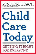 Child Care Today : Getting It Right for Everyone by Penelope Leach (2009,...