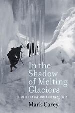In the Shadow of Melting Glaciers : Climate Change and Andean Society by Mark...