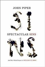 Spectacular Sins : And Their Global Purpose in the Glory of Christ by John...