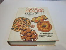 Natural Healing Cookbook : Over Four Hundred Fifty Delicious Ways to Get Bett...