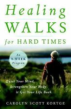 Healing Walks for Hard Times: Quiet Your Mind, Strengthen Your Body, and Get You