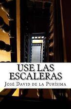 Use Las Escaleras by José David de la Purísima (2013, Paperback)