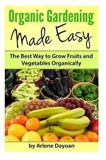G, Organic Gardening Made Easy: The Best Way to Grow Fruits and Vegetables Organ